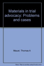Cover of: Materials in trial advocacy | Thomas A. Mauet
