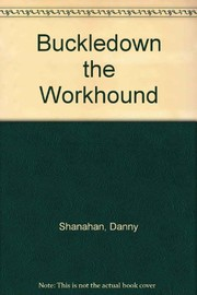Cover of: Buckledown the Workhound | Danny Shanahan