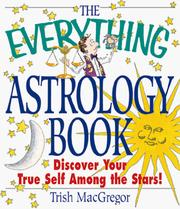 Cover of: The Everything Astrology Book; Discover your true self among the stars | Trish MacGregor