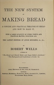 Cover of: The new system of making bread | Robert Wells