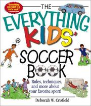 Cover of: The Everything Kids' Soccer Book: Rules, Techniques, and More About Your Favorite Sport! (Everything Kids Series)