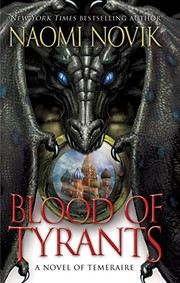Cover of: Blood of Tyrants: A Novel of Temeraire