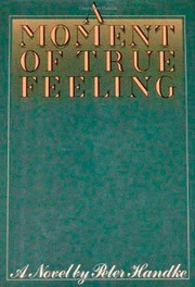 Cover of: A moment of true feeling | Peter Handke