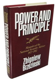 Cover of: Power and principle: memoirs of the national security adviser, 1977-1981