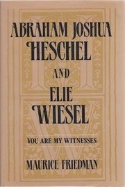 Cover of: Abraham Joshua Heschel & Elie Wiesel, you are my witnesses | Maurice S. Friedman