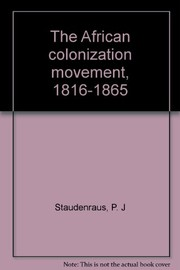 Cover of: The African colonization movement, 1816-1865 | P. J. Staudenraus