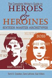 The Complete Writers Guide to Heroes and Heroines