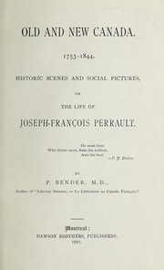 Cover of: Old and new Canada, 1753-1844, historic scenes and pictures, or, The life of Joseph-François Perrault | Prosper Bender
