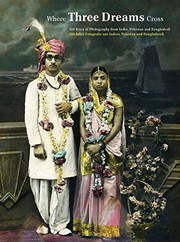 Cover of: Where Three Dreams Cross: 150 Years of Photography From India, Pakistan & Bangladesh