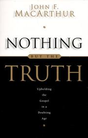 Cover of: Nothing but the truth | John MacArthur