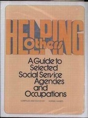 Cover of: Helping others; a guide to selected social service agencies and occupations. | Norma Haimes