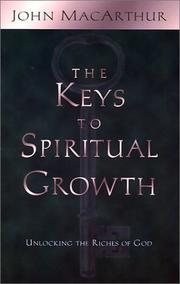 Cover of: The Keys to Spiritual Growth | John MacArthur
