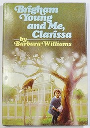 Cover of: Brigham Young and me, Clarissa