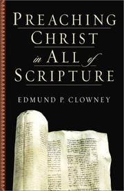 Cover of: Preaching Christ in All of Scripture | Edmund P. Clowney
