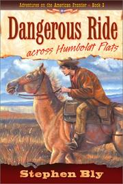Cover of: Dangerous ride across Humboldt Flats | Stephen A. Bly