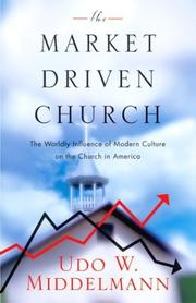 Cover of: The Market-Driven Church: The Worldly Influence of Modern Culture on the Church in America