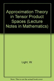 Cover of: Approximation theory in tensor product spaces | W. A. Light