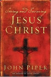 Cover of: Seeing and Savoring Jesus Christ by John Piper