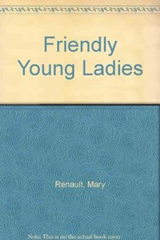 Cover of: The friendly young ladies | Mary Renault