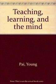 Cover of: Teaching, learning, and the mind. | Young Pai
