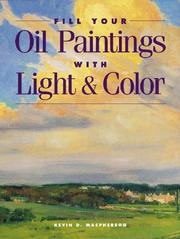 Cover of: Fill Your Oil Paintings With Light & Color | Kevin D. MacPherson
