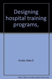 Cover of: Designing hospital training programs | Reba D. Grubb