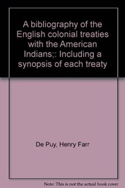 Cover of: A bibliography of the English colonial treaties with the American Indians | Henry Farr De Puy