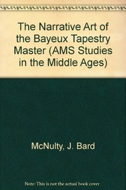 Cover of: The narrative art of the Bayeux tapestry master