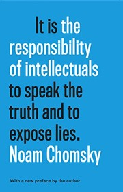 Cover of: It is the Responsibility of Intellectuals to speak the truth and to expose lies | Noam Chomsky