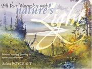 Cover of: Fill Your Watercolor With Natures Light | Roland Roycraft