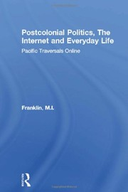 Cover of: Postcolonial politics, the Internet, and everyday life | Marianne Franklin