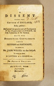 Cover of: A dissent from the Church of England, fully justified: and proved the genuine and just consequence of the allegiance due to Christ, the only lawgiver in the church