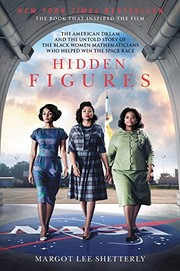 Cover of: Hidden Figures: The American Dream and the Untold Story of the Black Women Mathematicians Who Helped Win the Space Race | Margot Lee Shetterly