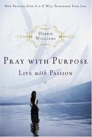 Cover of: Pray with Purpose, Live with Passion | Debbie Williams