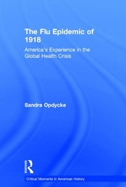Cover of: The Flu Epidemic of 1918: America's Experience in the Global Health Crisis (Critical Moments in American History)
