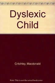 Cover of: The dyslexic child. | Macdonald Critchley