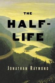 Cover of: The Half Life | Jonathan Raymond