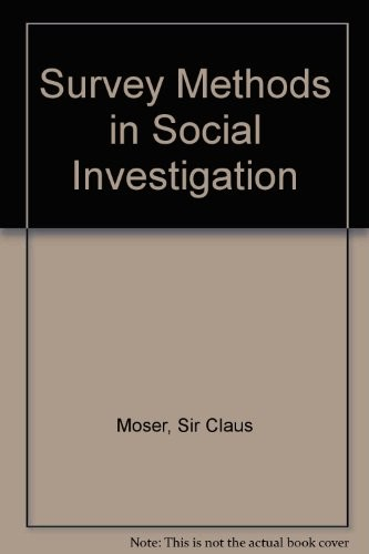 Survey methods in social investigation by Claus Adolf Moser