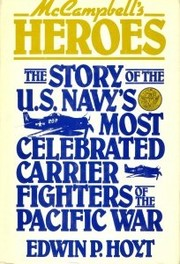 Cover of: McCampbell's Heroes: the story of the U.S. Navy's most celebrated carrier fighters of the Pacific War