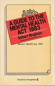 Cover of: A guide to the Mental Health Act 1983 | Robert Bluglass