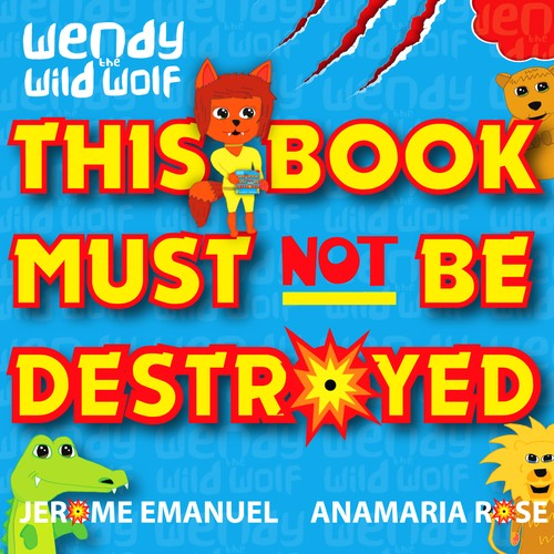 Wendy the Wild Wolf: This Book Must Not Be Destroyed by