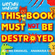 Cover of: Wendy the Wild Wolf: This Book Must Not Be Destroyed |
