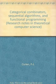 Cover of: Categorical combinators, sequential algorithms, and functional programming | P.-L Curien