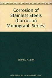 Cover of: Corrosion of stainless steels | A. John Sedriks