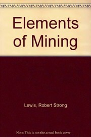 Cover of: Elements of mining, 3rd edition.  by Robert S. Lewis and George B. Clark |