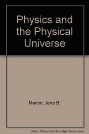 Cover of: Physics and the physical universe | Jerry B. Marion