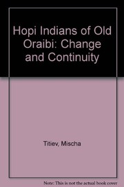 Cover of: The Hopi Indians of old Oraibi, change and continuity. | Mischa Titiev