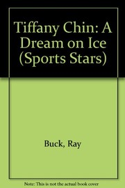 Cover of: Tiffany Chin, a dream on ice | Ray Buck