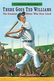 Cover of: There Goes Ted Williams: Candlewick Biographies: The Greatest Hitter Who Ever Lived
