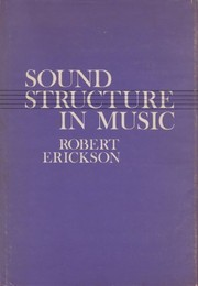 Cover of: Sound structure in music | Robert Erickson